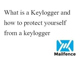 Keylogger Definition/ How to protect yourself | Mailfence